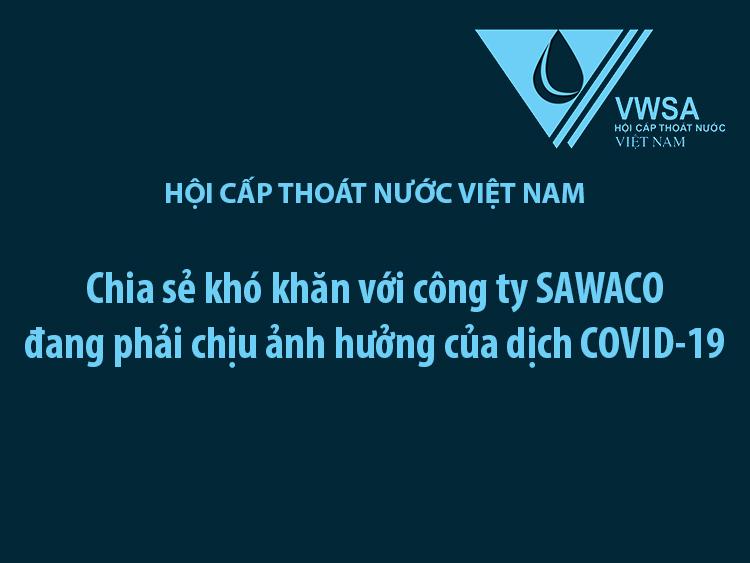 2341/Hội Cấp thoát nước Việt Nam chia sẻ khó khăn với công ty Sawaco bị ảnh hưởng bởi Covid-19