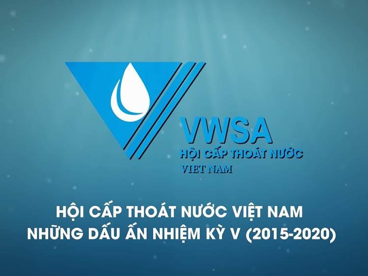 Phim tư liệu Hội Cấp thoát nước Việt Nam - Những dấu ấn Nhiệm kỳ V